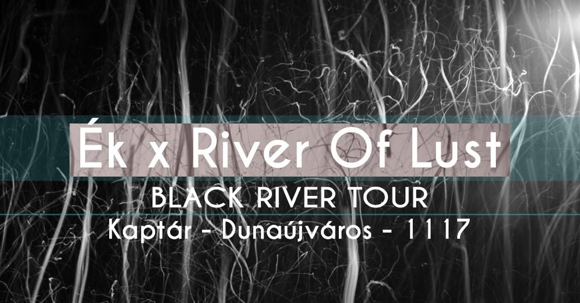 Ék / River of Lust - BLACK RIVER TOUR