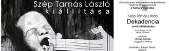 Dekadencia -Szép Tamás László kiállítása