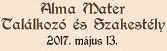 Alma Mater Találkozó és Szakestély 2017
