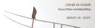 Létrák és tüskék - Orosz Péter emlékkiállítás